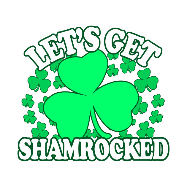 Lets Get Shamrocked Funny Inappropriate Offensive St Patricks Day
