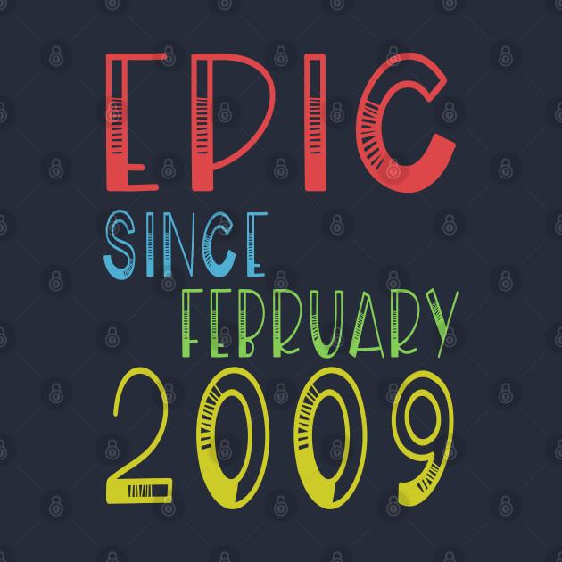 Epic Since February 2009 Shirt - Birthday 10th Gift T-Shirt