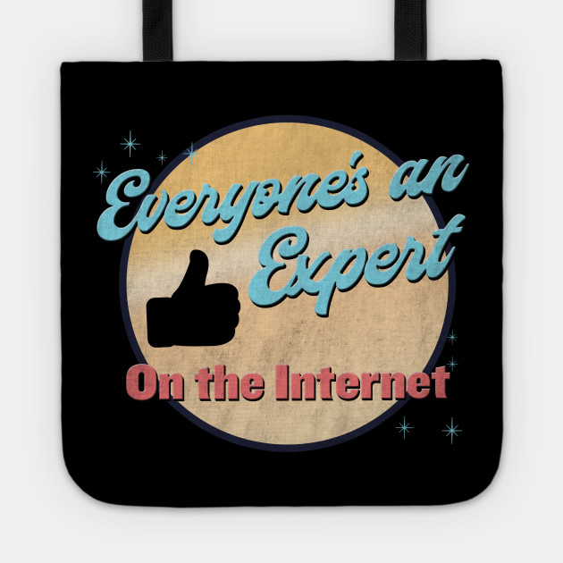 Everyone's an expert on the internet!