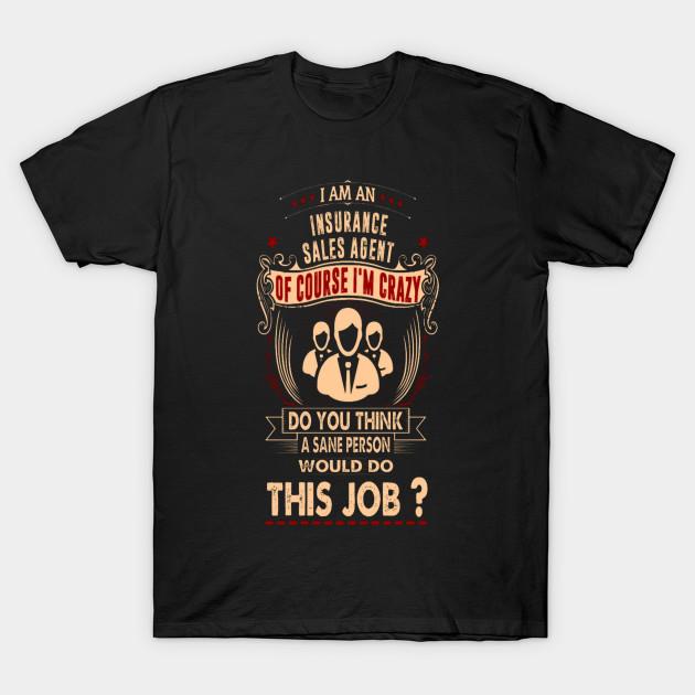 I Am Insurance Sales Agent Crazy Insane Tshirt I Am Insurance