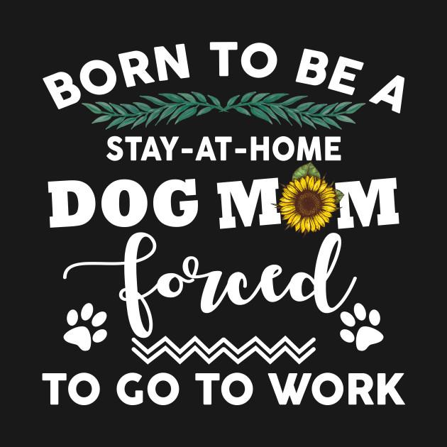 1f85ed2e Born to be a stay at home dog mom - Mom - Kids T-Shirt | TeePublic