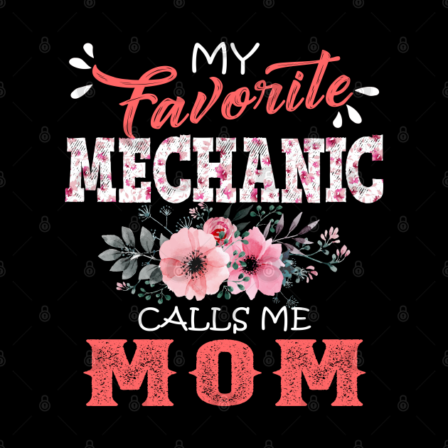 My Favorite Mechanic Calls Me Mom Floral Mother Gift