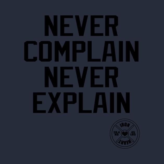 Never Complain Never Explain Strength T Shirt Teepublic