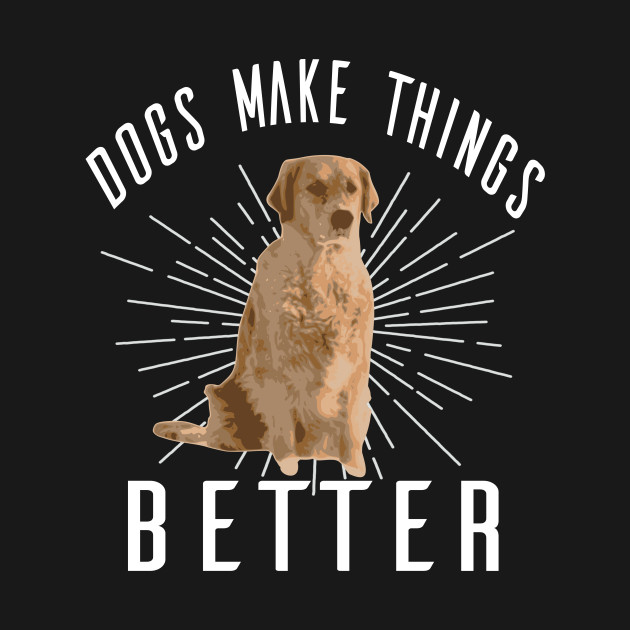Dogs Make Things Better