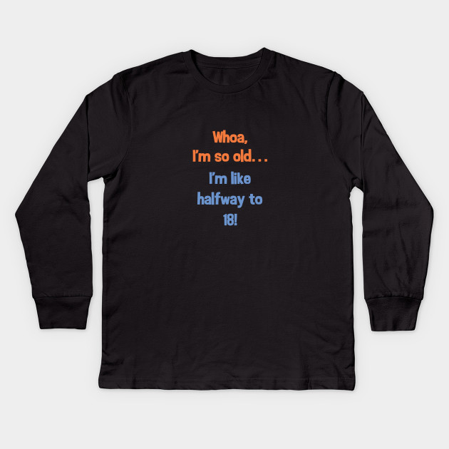 Funny Halfway To 18 Birthday Present T Shirt For 9 Year Olds Kids Long Sleeve