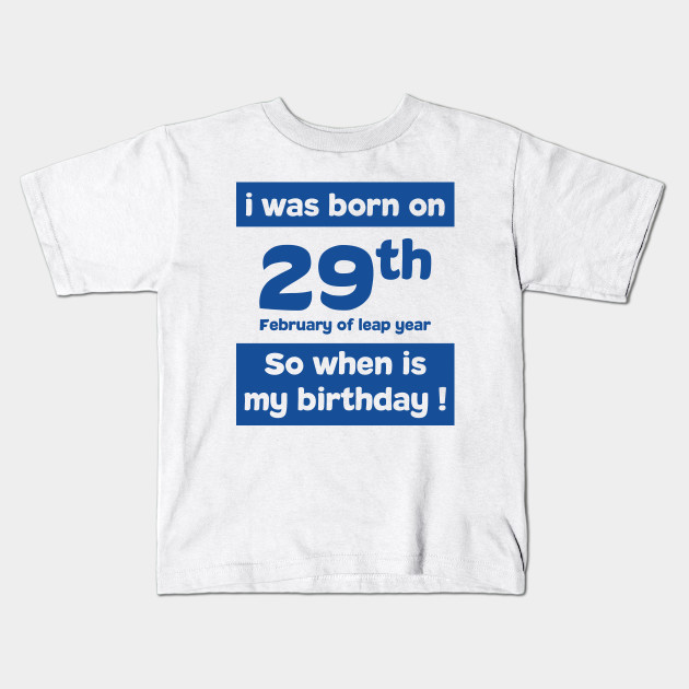 i was born on 29th February of leap year. So, when is my birthday ! Quotes  and birthday Gift