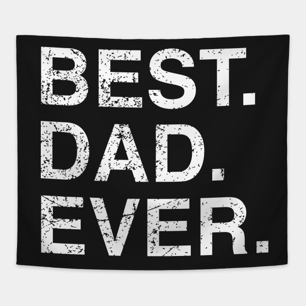 Mens Best Dad Ever Fathers Day Birthday Gift Idea Tapestry