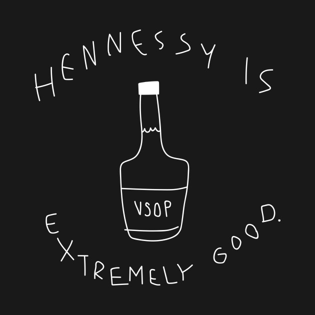 Hennessy Is Extremely Good.