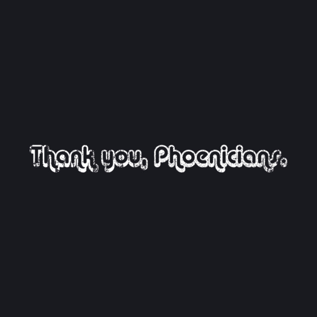 Thank you, Phoenicians.