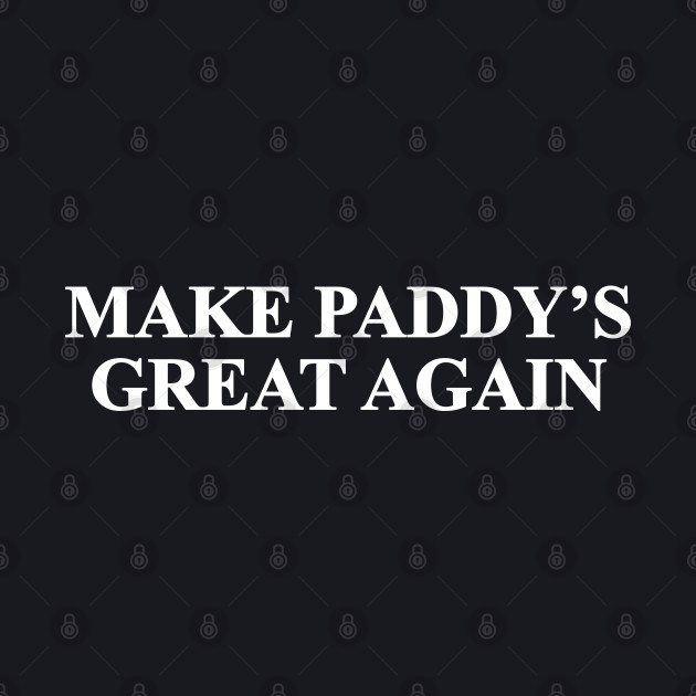 Make Paddy's Great Again