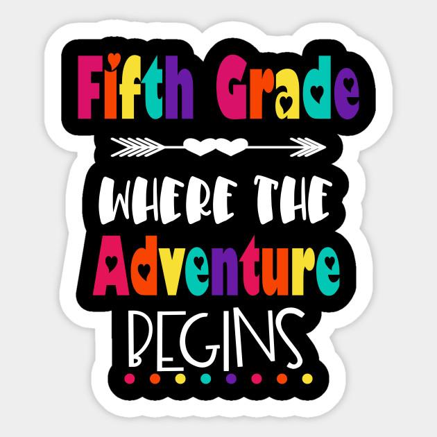 5th Grade Where The Adventure Begins Teacher Student School - Fifth Grade -  Sticker   TeePublic