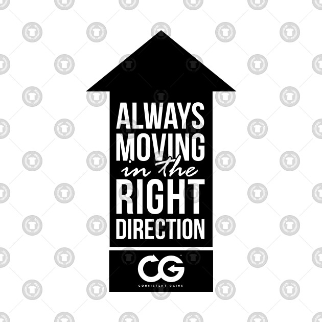 Always moving in the right direction T-shirt!