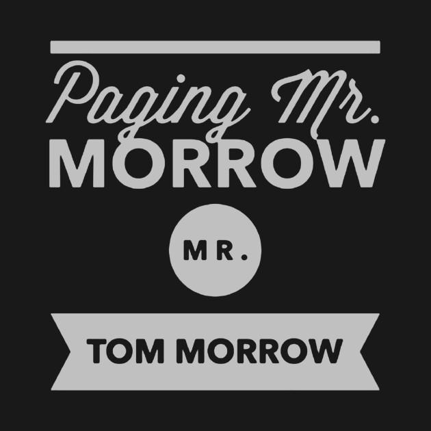 Paging Mr Morrow, Mr Tom Morrow