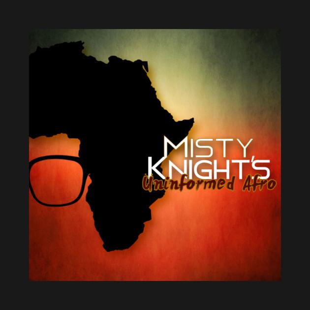 Misty Knights - Uninformed Afro