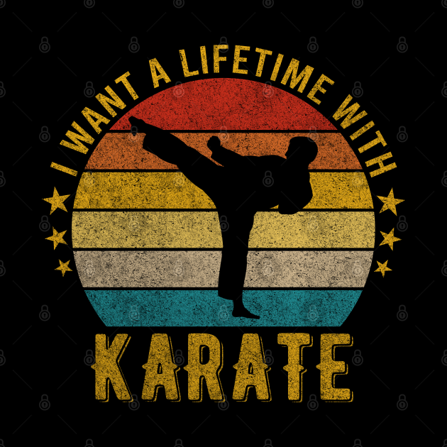 I want a Lifetime with Karate - Funny Awesome Design Gift