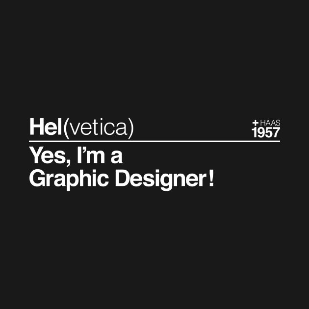 Hel(vetica) Yes, I'm a Graphic Designer! (White)