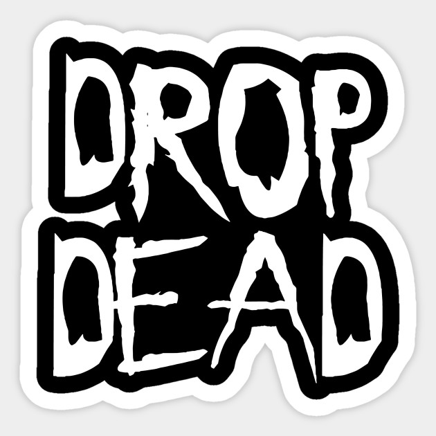 Drop Dead Funnytee Sticker Teepublic
