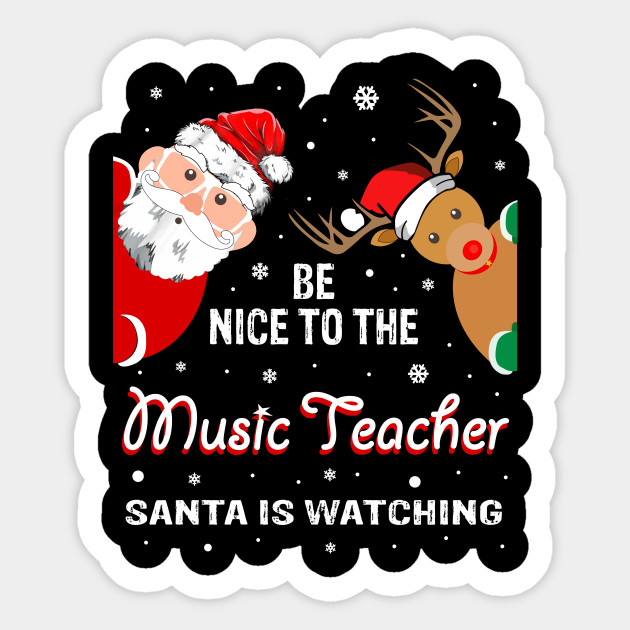 Christmas Be Nice To The Music Teacher Santa Is Watching