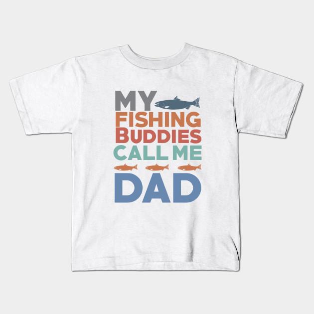 My Fishing Buddies Call Me Dad Men S Funny Fishing T Shirt And Gifts Fishing Lover Kids T Shirt Teepublic