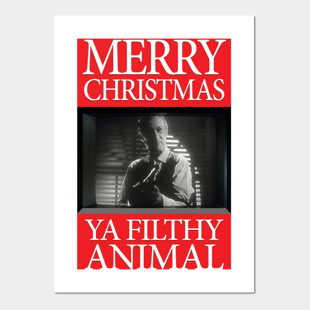 Merry Christmas Ya Filthy Animal.Home Alone Merry Christmas Ya Filthy Animal Christmas Cards Poster Und Kunst Teepublic De