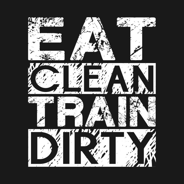 554f80b7 Eat Clean, Train Dirty - Bodybuilding - T-Shirt | TeePublic