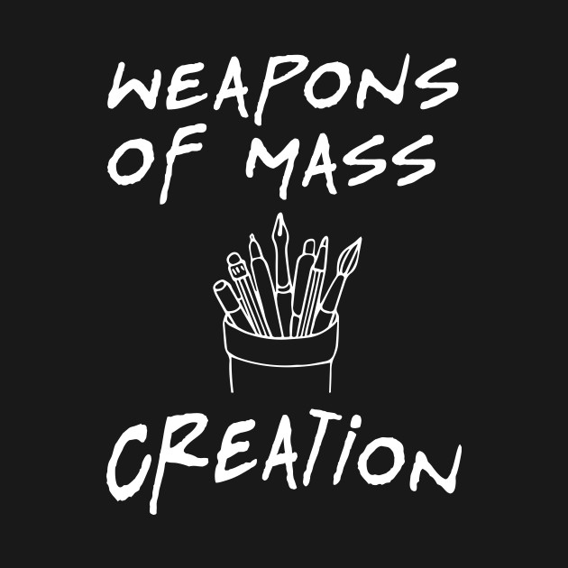 Weapons Of Mass Creation - Funny Artist Painter Design