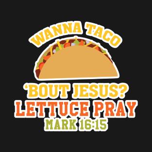 1afc8167 Wanna Taco Bout Jesus Lettuce Pray Funny Design Art Christian Sarcasm T- Shirt