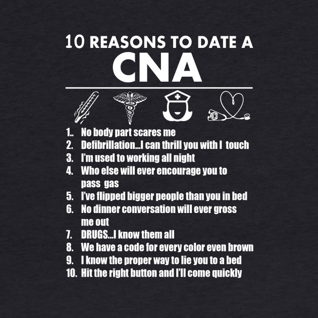 10 Reasons To Date A CNA - Tshirts & Hoodies