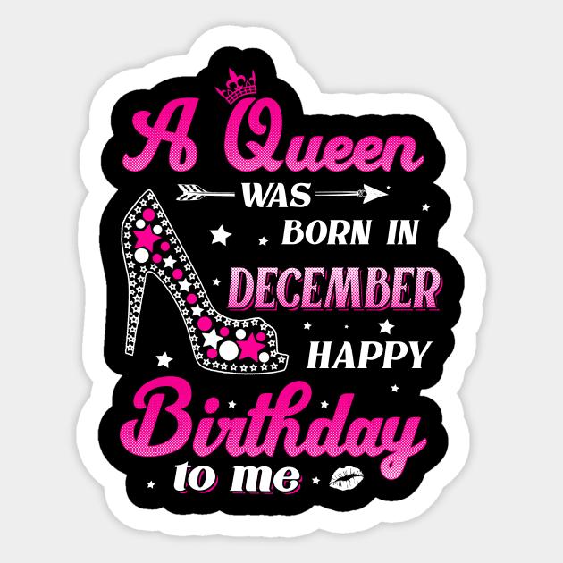 A Queen Was Born In December Birthday Shirts For Women Girls Born December T Shirt Girl Born In December Sticker Teepublic