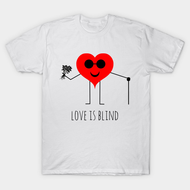 d9a2bcd0f Love is blind valentine's day - Love Is Blind - T-Shirt | TeePublic