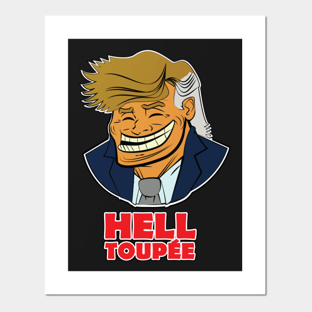 Hell Toupee Political Satire Funny Posters And Art Prints