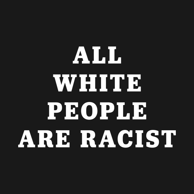 All White People Are Racist
