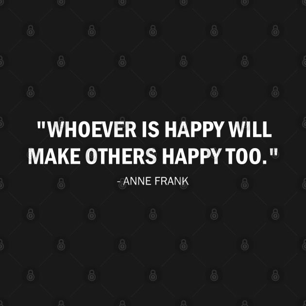 Whoever is Happy will Make Others Happy Too - Anne Frank (white)