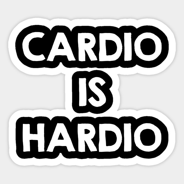 Cardio is Hardio. Funny Workout Quotes / Sayings Gifts