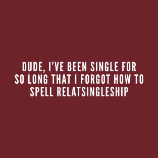 Funny Single Life Joke - Relationship Humor Slogan Statement t-shirts