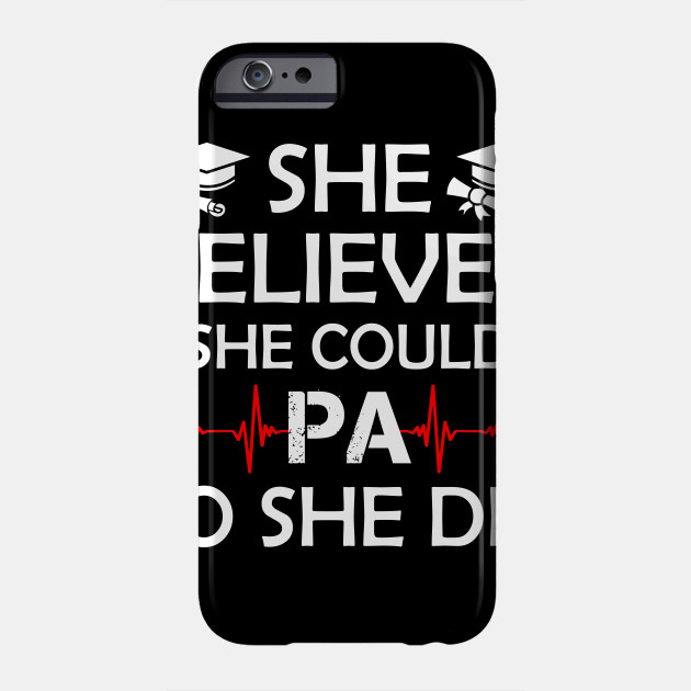 c0f5d49e963 She believed she could Physician Assistant so shi did birthday gift funny  Women s Tank - top tee t-shirts Phone Case