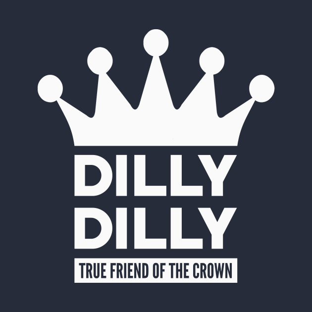 Dilly Dilly True Friend Of The Crown