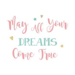 Dreams come true t shirts teepublic may your dreams come true t shirt altavistaventures Choice Image