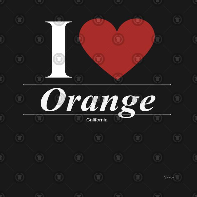 I Love  Orange - Gift for Californian From California CA