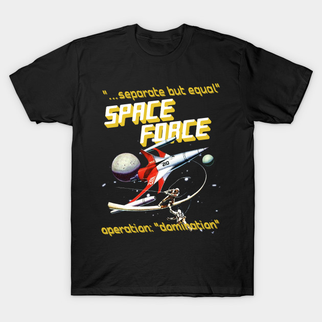 10dac9779 Separate But Equal - Space Force - Space Force Trump - T-Shirt ...