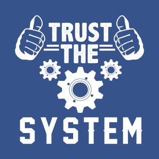 Trust The System - Gift for Nonconformist t-shirts