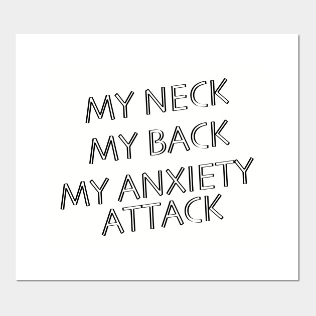 My Neck, My Back, My Anxiety Attack - Anxiety - poster e stampa artistica |  TeePublic IT