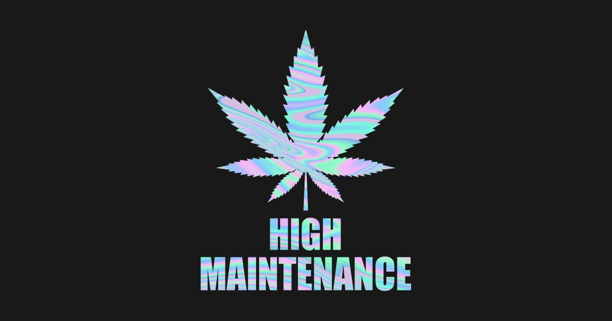 Weed Cannabis High Maintenance Shirt - Weed Cannabis High