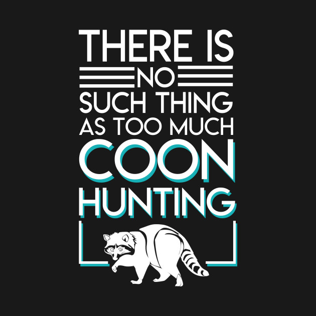 31f0d24f No Such Thing As Much Raccoon Hunter - Funny Raccoon Hunter Gift ...