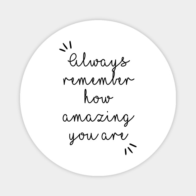 Always Remember How Amazing You Are - Positive Quote - Always ...