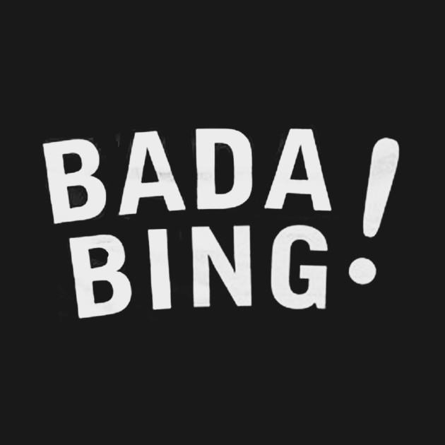 Bada Bing bada bing ! - bada bing - t-shirt | teepublic