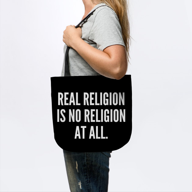Real religion is no religion at all