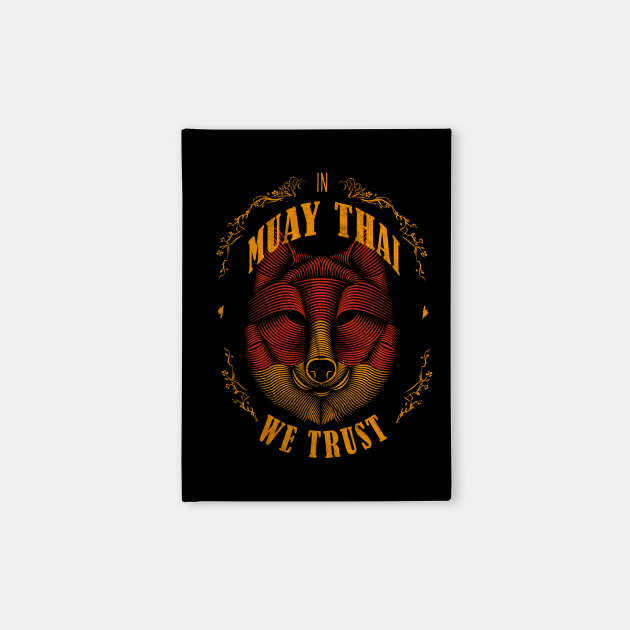 In Muay Thai we trust; Muay Thai fighter gifts