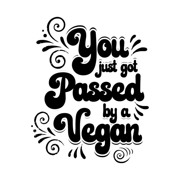 gifts for vegans I you just got passed by a vegan T-shirt