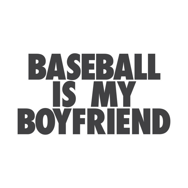 Baseball Is My BF